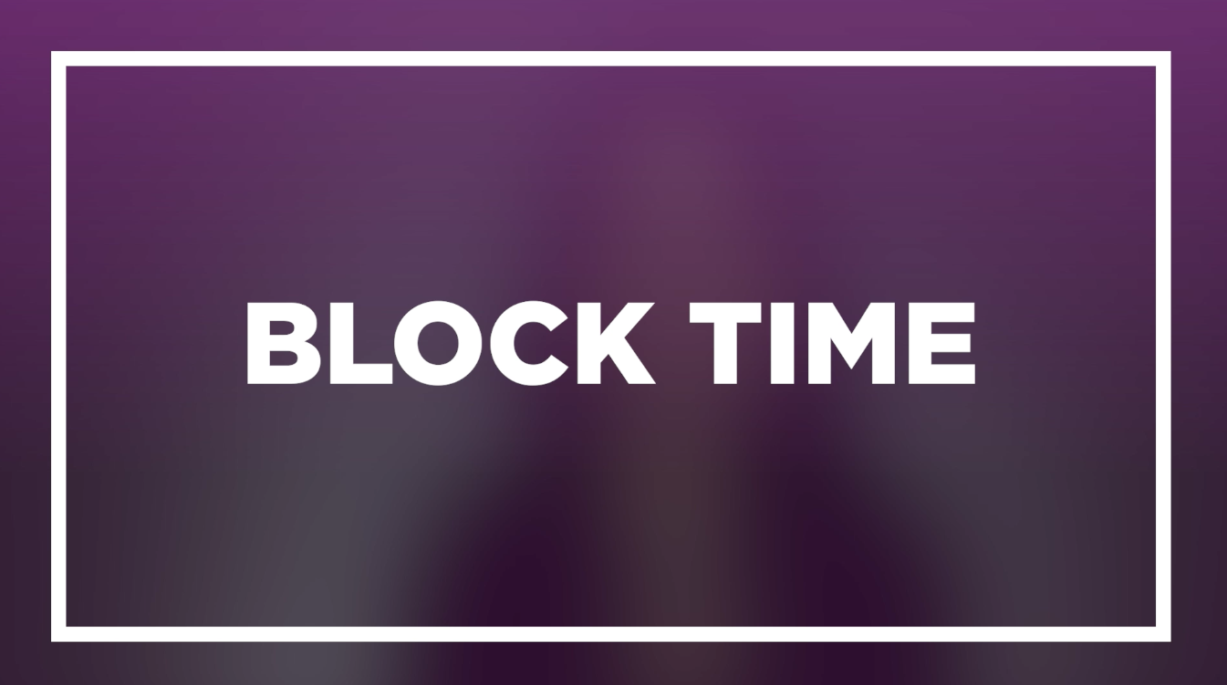 Block time to save time and money for video