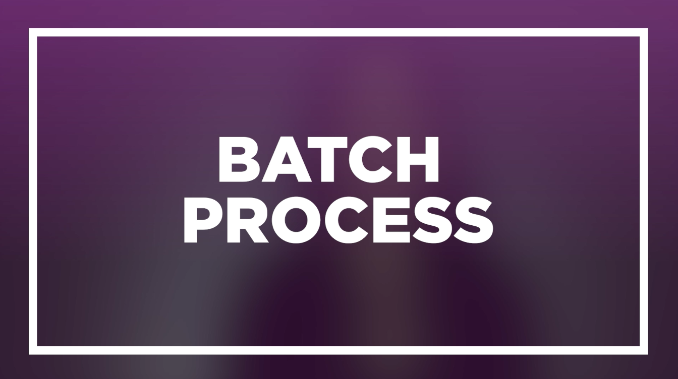 Batch process to save time and money for video